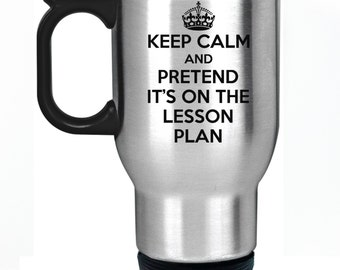 Keep Calm Any Pretend It's On The Lesson Plan Travel Mug Silver Stainless Steel Thermal Car Cup Teacher Gift Present School Student