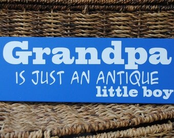 Grandpa is just an antique little boy 4x12 wood sign