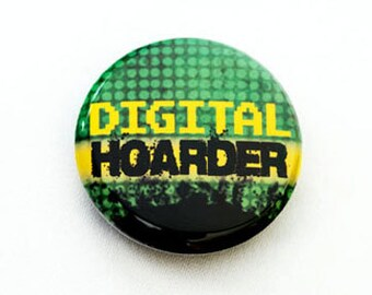 Digital Hoarder One Inch Pinback Button, Magnet, or Keychain