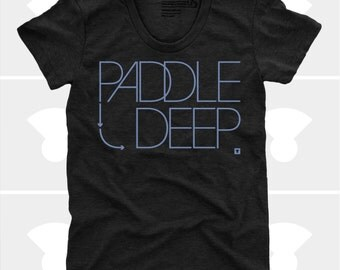 Women's TShirt Paddle Deep (Women), Womens Top, S,M,L,Xl, Sup, Surfing, Stand Up Paddle Board Shirt (4 Colors) for Women