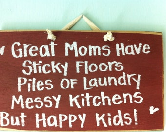 Great Moms have Sticky Floors Piles Laundry Happy Kids sign wood handmade in USA