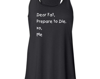 Dear Fat, Prepare to Die Fitness Inspired Racerback Black Women's Tank Top Tshirt,, With Graphic Saying