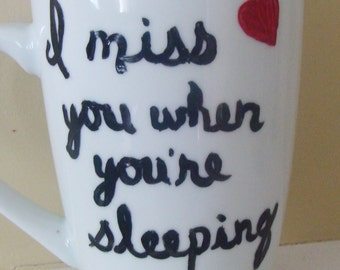 I Miss You When You're Sleeping Tall Mug/Cup Hand Painted