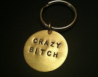 CRAZY BITCH Keychain--Stamped Disc Keychain, Brass Key Ring, Womens Keychain, Mens Keychain, Psycho, Cray Cray, Crazy, Unisex, Metal Taboo