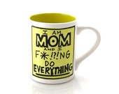 SALE Funny Mom Mug, gift for Mothers Day, I am MOM and I Do Everything, large coffee cup, novelty message statement mug