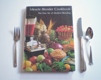 Miracle Blender Cookbook / Fine Art of Modern Blending / 1967 / recipes soups drinks sauces desserts appetizers spreads dressings and more