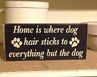 Home Is Where Dog Hair Sticks To Everything But The Dog, Dog Lovers Sign, Pet Sign, Rustic, Primitive, Funny Sign