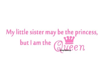 My Little Sister May Be The Princess But I Am The Queen - Wall Decal - Vinyl Wall Decals, Signage, Sister Bedroom Decal, Sister Decal