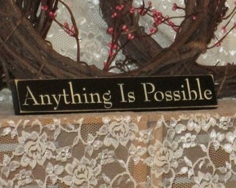 Anything Is Possible - Primitive Country Painted Wood Shelf Sitter Signage, inspirational sign, motivational sign