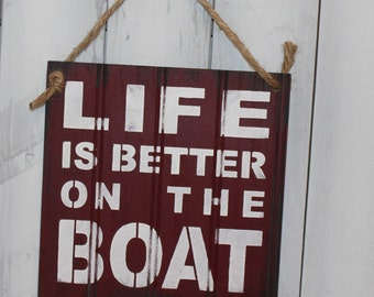 LIFE is Better on the BOAT Sign/Lake house/Vacation Sign/U Choose Color/Burgundy