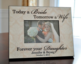 Personalized Picture Frame for 4x6 Photo Wedding Gift to Parents Today a Bride Tomorrow a Wife Forever your Daugther