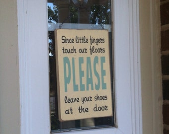 since little fingers touch our floors PLEASE leave your shoes at the door - The Perfect Little Sign to Greet Your Guests