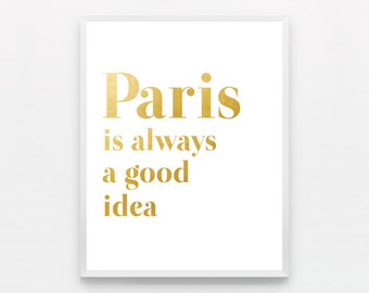 Typography Print Gold Wall Art Gold Paris Poster Quote Paris is Always A Good Idea Wall Decor Gold Paris Print Poster Paris Bathroom Art