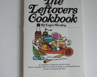 Vintage 1972 The Leftovers Cookbook by Loyta Wooding paperback