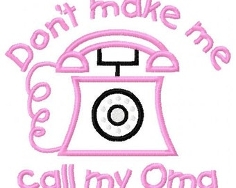 Dont Make Me Call my Oma Embroidery Machine Applique Design 10807 Instant Download