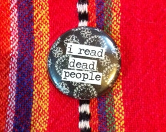 I Read Dead People - Pinback Button, Magnet, Mirror, or Bottle Opener