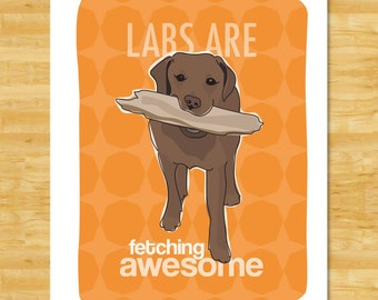 Labrador Retriever Art - Labs Are Fetching Awesome - Chocolate Lab Gifts Dog Art