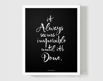 Wall Decor Motivational 8x10 Poster / It Always Seems Impossible Until It's Done / Nelson Mandela Quote / Modern Black and White Print