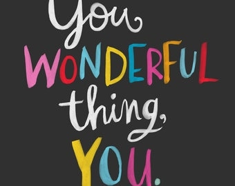 You Wonderful Thing, You wall art print