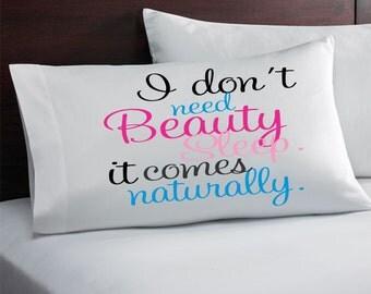I don't Need Beauty Sleep Pillow case