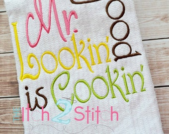 Mr Good Lookin is Cookin embroidery design, INSTANT DOWNLOAD now available