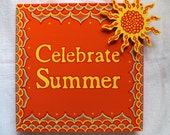 Wood Handpainted Sign CELEBRATE SUMMER with Yellow Sunburst/ Orange Yellow and Red