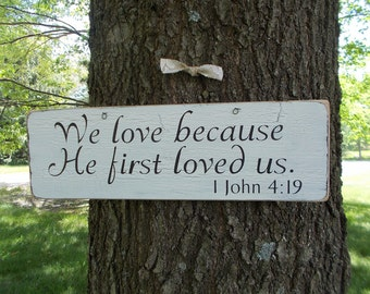 We love because He first loved us Bible Quote Wood Sign