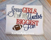 Girls Football--Sorry Girls I'm My Uncle's Biggest Fan- Embroidered Football Shirt or Bodysuit- Football Sister Shirt