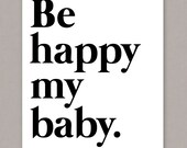 "PRINTABLE 8x10 ""Be happy my baby."" poster  -- PDF digital file"