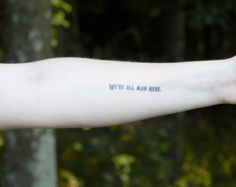 Temporary Tattoo - We're All Mad Here - Alice In Wonderland Quote