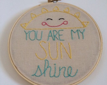 You are my sunshine hand embroidered hoop art