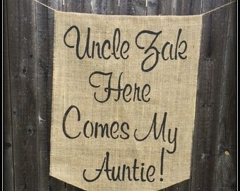 Wedding Sign -- Uncle -Here Comes My Auntie - Hanging burlap banner Flower girl or Ring Bearer sign Rustic wedding sign Barn wedding sign