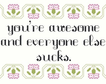 3 Cross Stitch Patterns -- You're awesome and everyone else sucks, in 3 styles, 5x7s and 3x5
