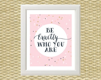 Printable Art - Wall Art - Typography Quotes - Be Exactly Who You Are - INSTANT DOWNLOAD