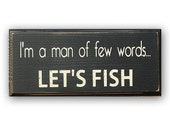 I'm a Man of Few Words…Let's Fish- distressed home decor, wall art, fish, fishing, hunting, man cave, painted wood sign