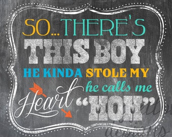 So There's This Boy, He Kinda Stole My Heart, He Calls Me Mom (or Mummy) - Chalkboard Look Print or Rustic Stain Wood Look Print 11 x 14