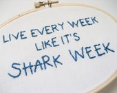 Live Every Week Like It's Shark Week Embroidery Hoop : Shark Week TV Quote Hand Embroidered Art - 30 Rock Hoop Art