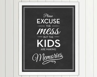 Please Excuse The Mess But The Kids Are Making Memories - print - Nursery, Playroom, Quote, Decor, Art, Children