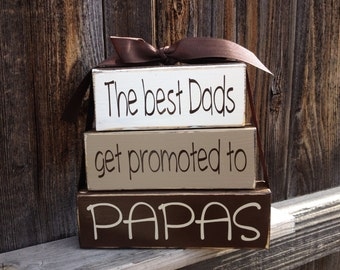 Grandpa/fathers day stacker wood blocks --The best Dads get promoted to PAPAS