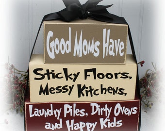 Good Moms Have Sticky Floors, Messy Kitchens, Laundry Pile, Dirty Ovens and Happy Kids Wood Stacking Blocks