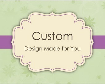 Custom Design - Made to your specifications