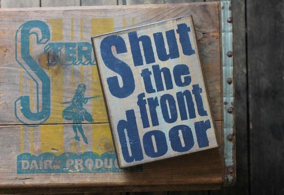 Shut the front door wood block rustic sign by woodgrainwit for 1 2 shut the door