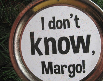 """Christmas Vacation Ornament - Funny Movie Quote: """"I don't know, Margo!"""""""