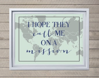 """Instant Download: """"I hope they call me on a mission"""" frameable Typographic Print, LDS Decoration, LDS art 8x10"""