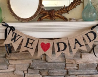 Father's Day Banner - We love Dad - Burlap Banner