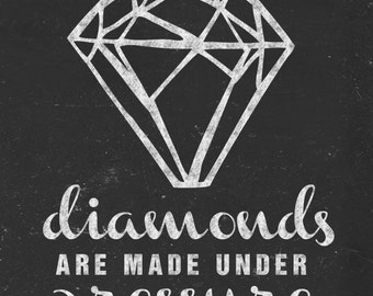 Diamonds Are Made Under Pressure - 8x10 Print