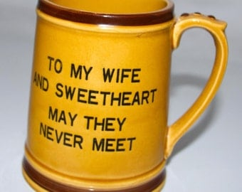 To my wife and sweetheart may they never meet tankard