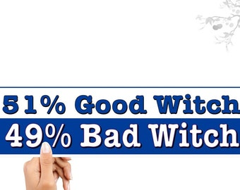 Funny bumper stickers.  51% Good Witch. 49 Bad Witch.   Vinyl car decal in blue and white.