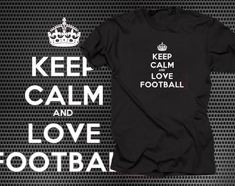 Keep Calm And Love Football T shirt Funny Tshirt Football Fan T Shirt