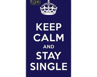 """Apple iPhone Custom Case White Plastic Snap on - """"Keep Calm and Stay Single"""" 7633"""